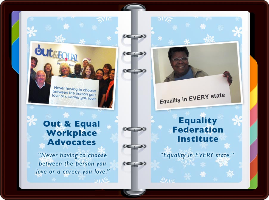 """Out & Equal: """"Never having to choose between the *person* you love or a *career* you love."""" / Equality Federation: """"Equality in EVERY state"""""""